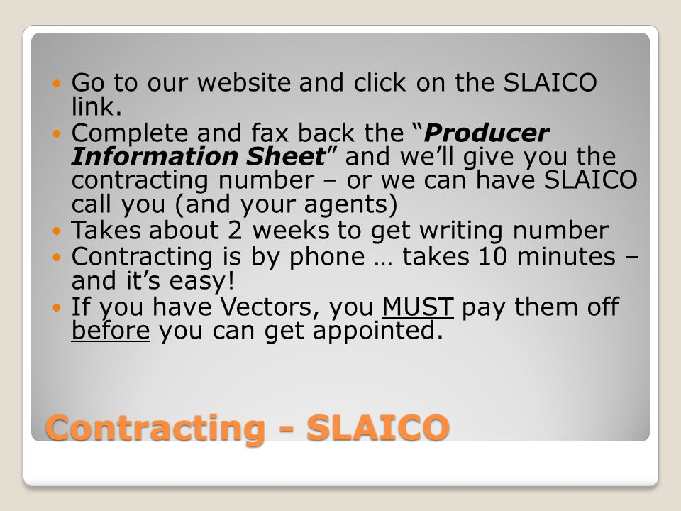 Contracting - SLAICO Go to our website and click on the SLAICO link. Complete and fax back the Producer Information Sheet and well give you the contra
