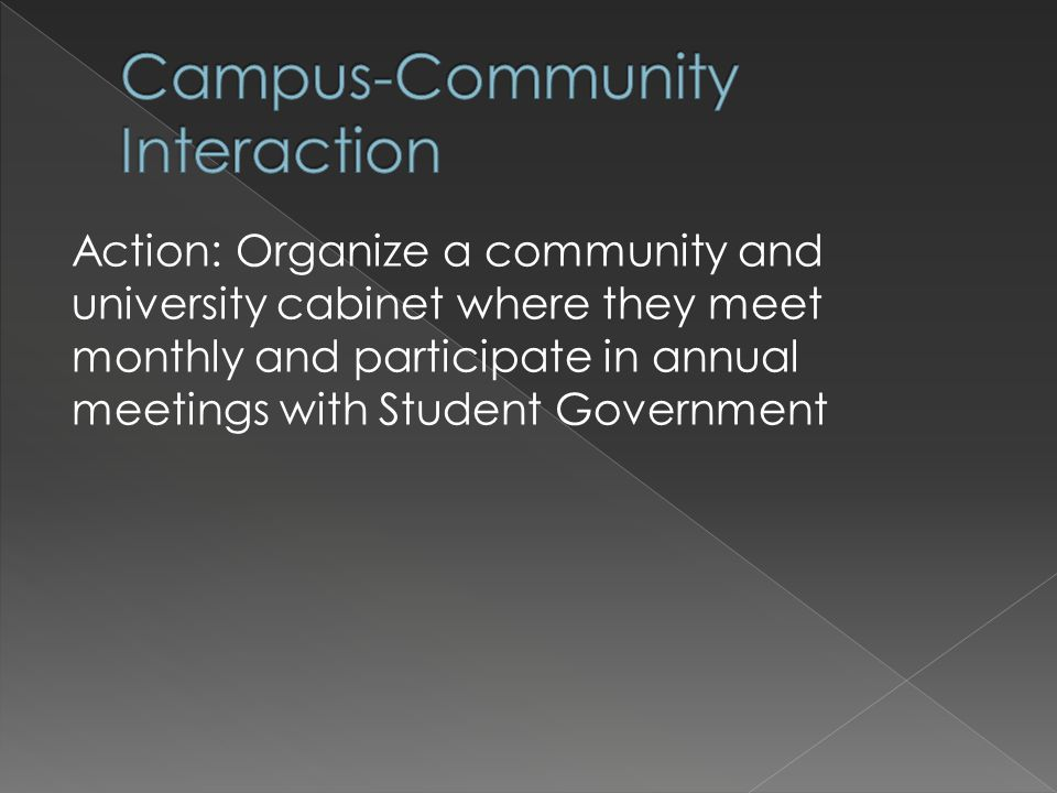 Action: Organize a community and university cabinet where they meet monthly and participate in annual meetings with Student Government