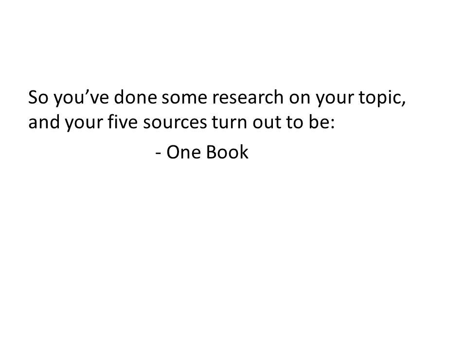 So youve done some research on your topic, and your five sources turn out to be: - One Book