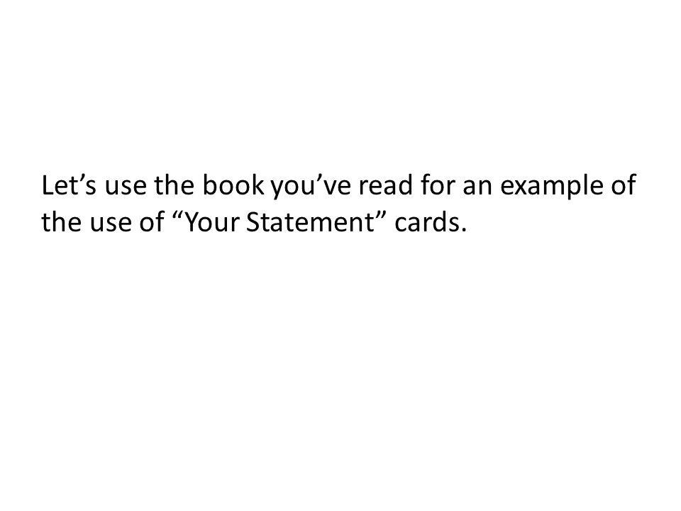Lets use the book youve read for an example of the use of Your Statement cards.