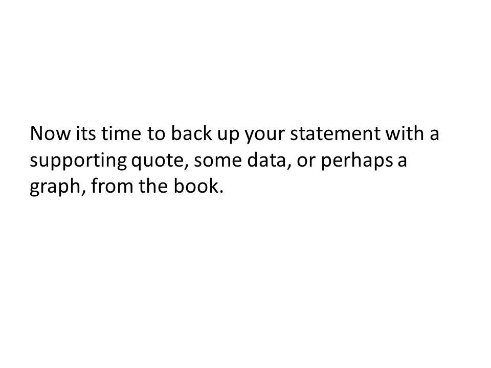 Now its time to back up your statement with a supporting quote, some data, or perhaps a graph, from the book.