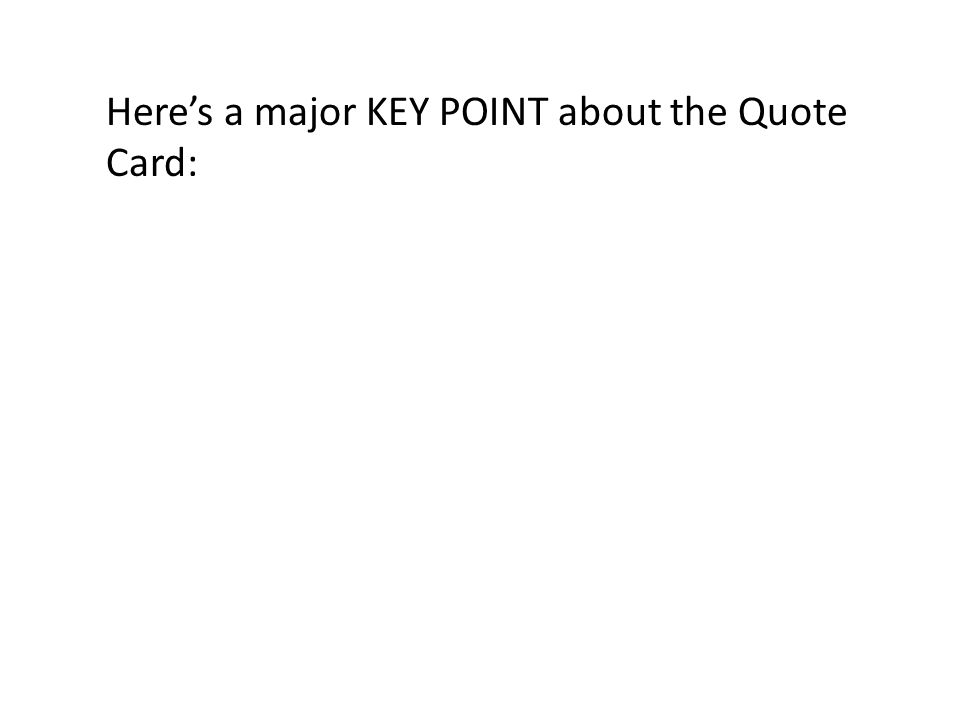 Heres a major KEY POINT about the Quote Card: