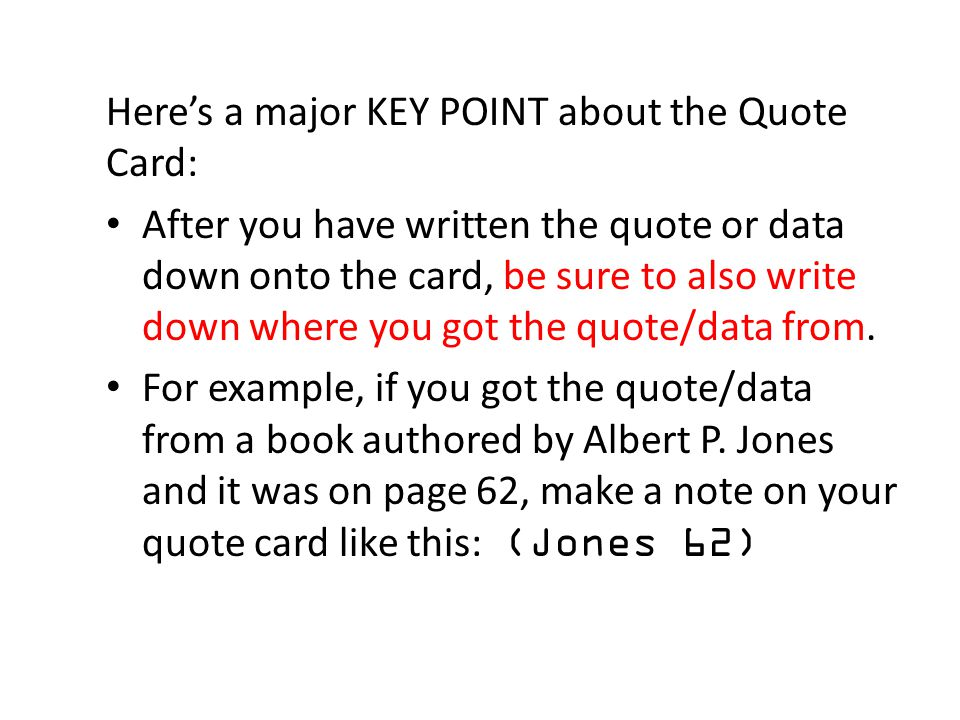 Heres a major KEY POINT about the Quote Card: After you have written the quote or data down onto the card, be sure to also write down where you got th