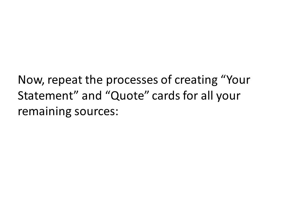 Now, repeat the processes of creating Your Statement and Quote cards for all your remaining sources: