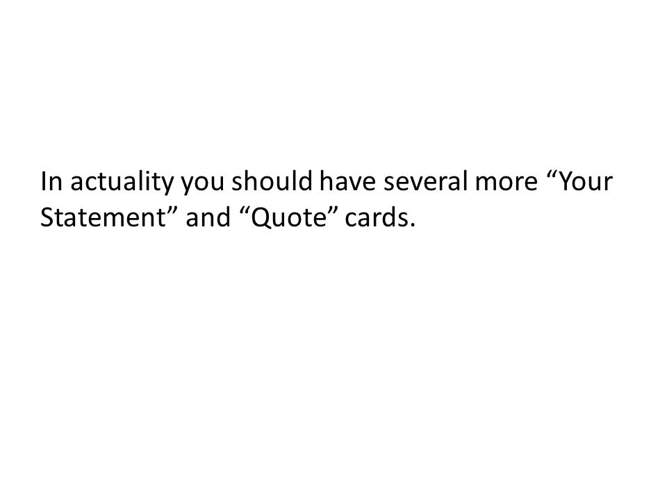 In actuality you should have several more Your Statement and Quote cards.
