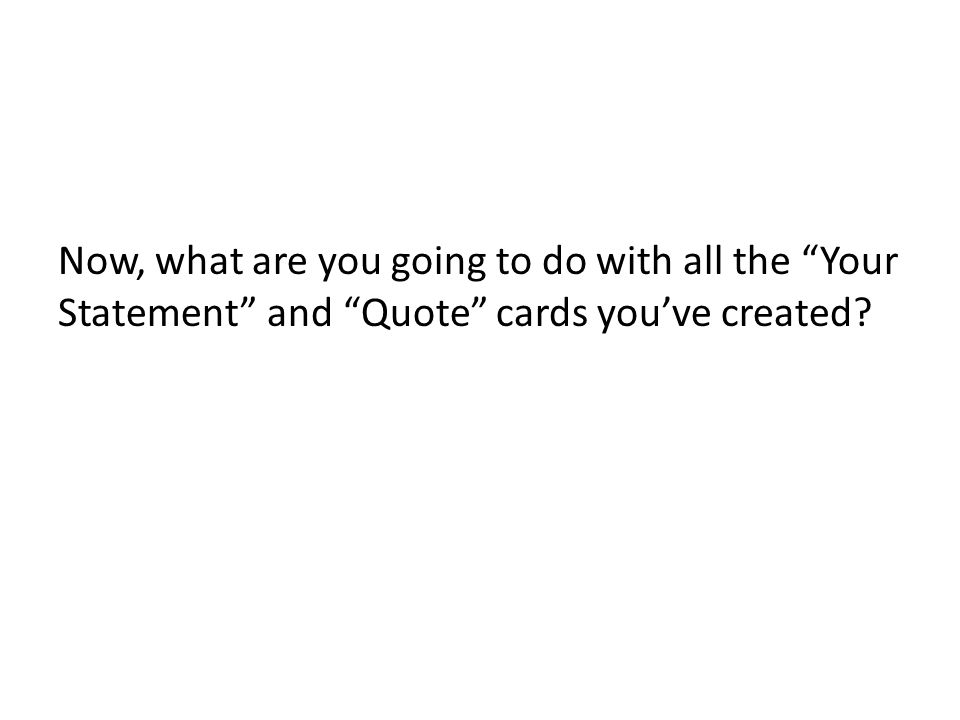 Now, what are you going to do with all the Your Statement and Quote cards youve created?