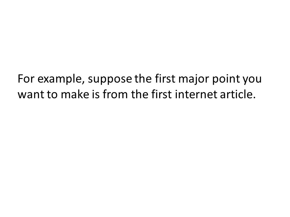 For example, suppose the first major point you want to make is from the first internet article.