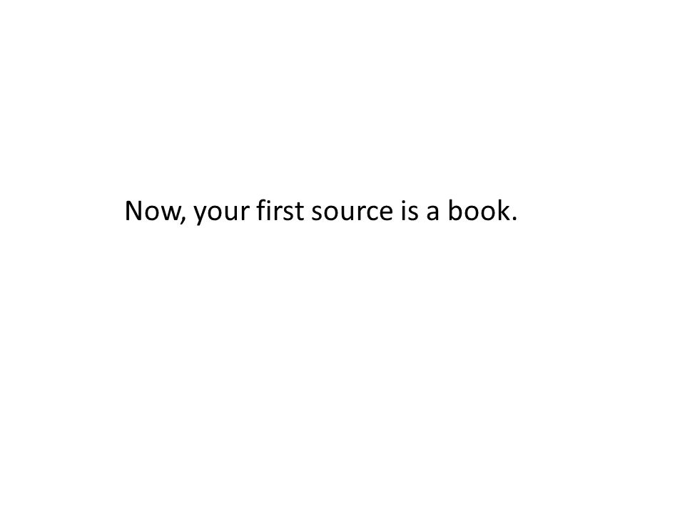 Now, your first source is a book.