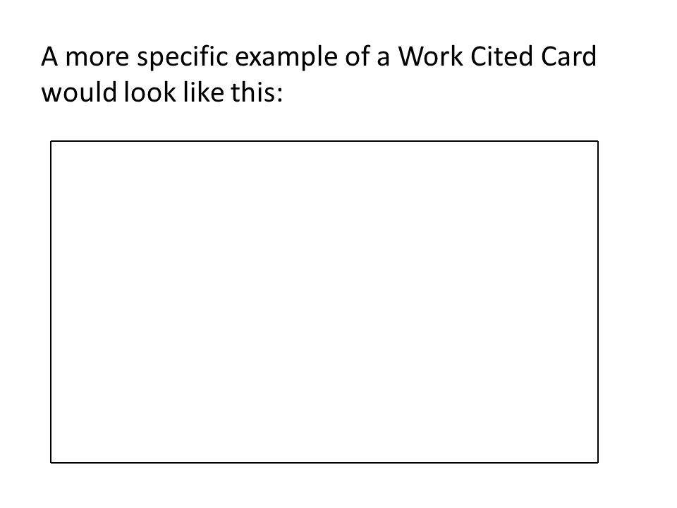 A more specific example of a Work Cited Card would look like this: