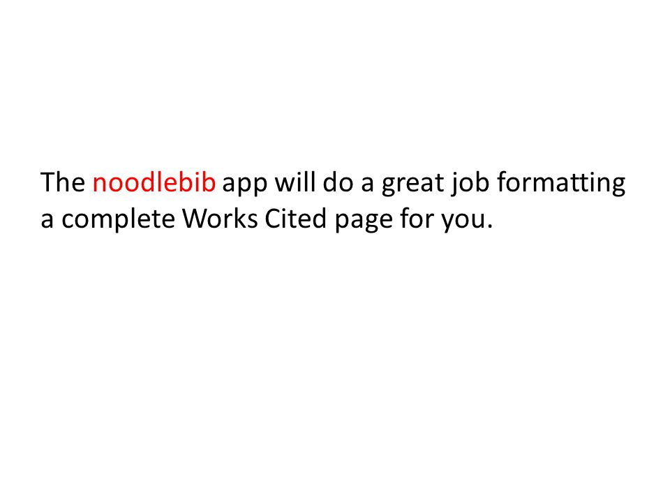 The noodlebib app will do a great job formatting a complete Works Cited page for you.