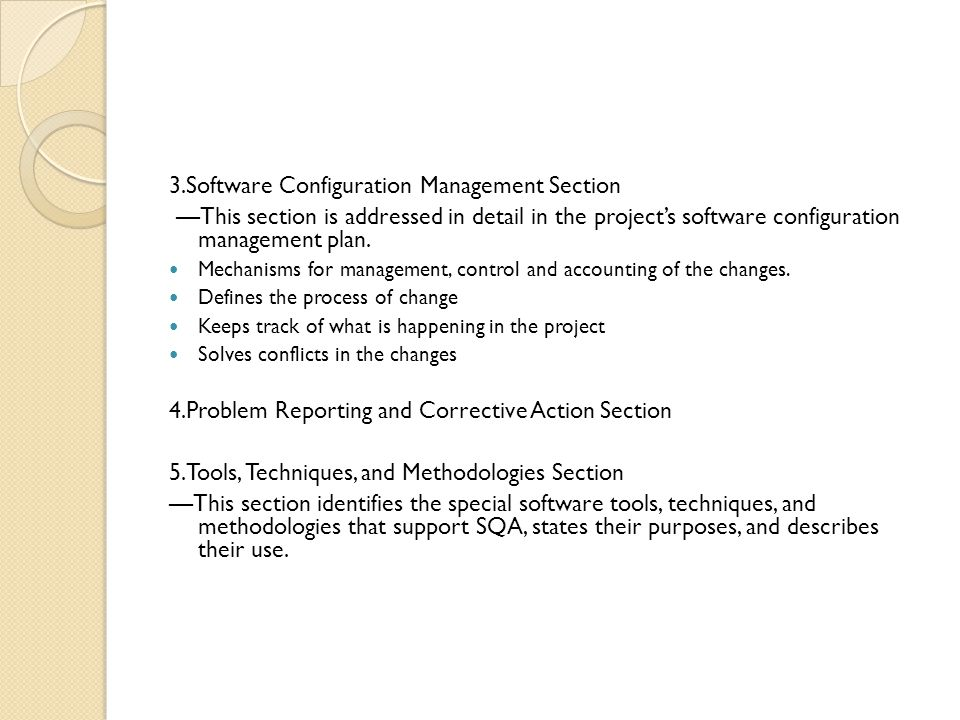 3.Software Configuration Management Section This section is addressed in detail in the projects software configuration management plan. Mechanisms for