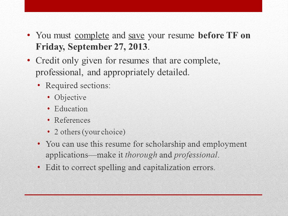 You must complete and save your resume before TF on Friday, September 27, 2013.