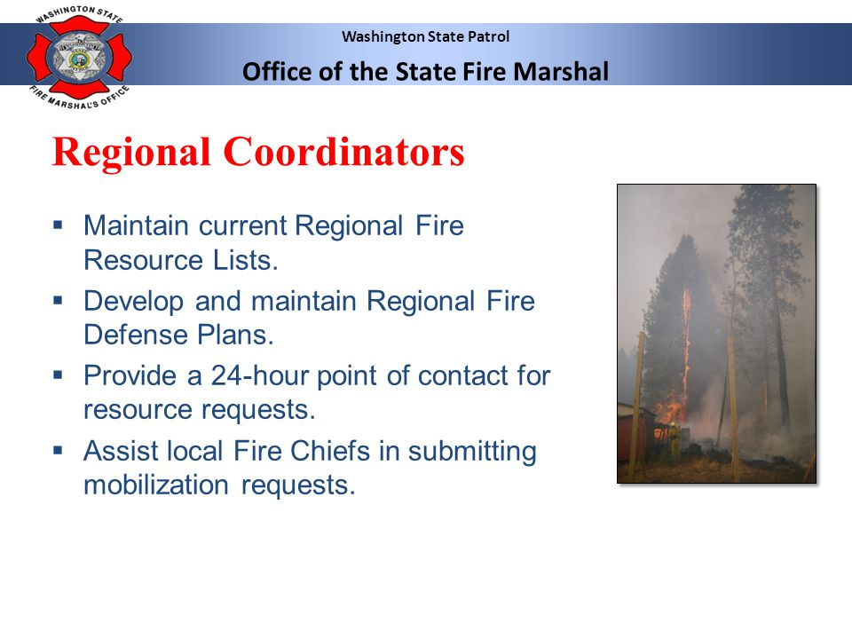 Washington State Patrol Office of the State Fire Marshal Regional Coordinators Maintain current Regional Fire Resource Lists. Develop and maintain Reg
