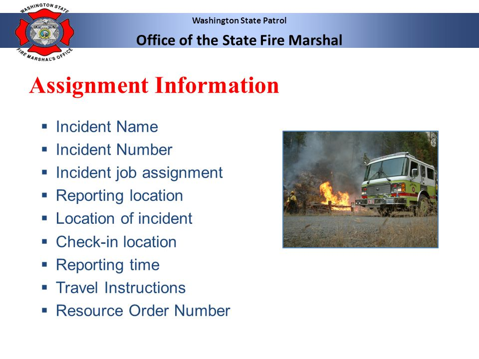 Washington State Patrol Office of the State Fire Marshal Assignment Information Incident Name Incident Number Incident job assignment Reporting locati