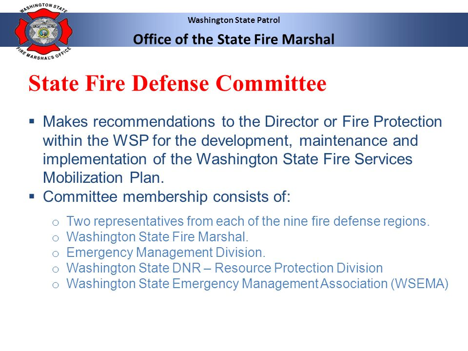 Washington State Patrol Office of the State Fire Marshal State Fire Defense Committee Makes recommendations to the Director or Fire Protection within