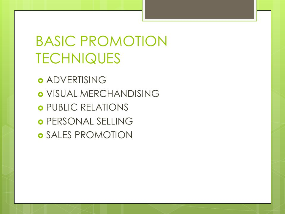 BASIC PROMOTION TECHNIQUES ADVERTISING VISUAL MERCHANDISING PUBLIC RELATIONS PERSONAL SELLING SALES PROMOTION