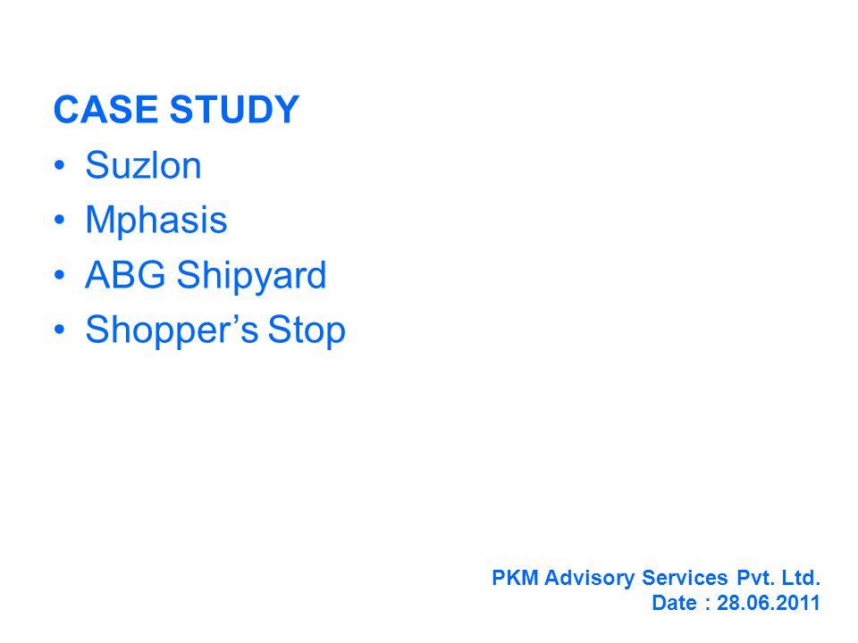 CASE STUDY Suzlon Mphasis ABG Shipyard Shoppers Stop PKM Advisory Services Pvt.