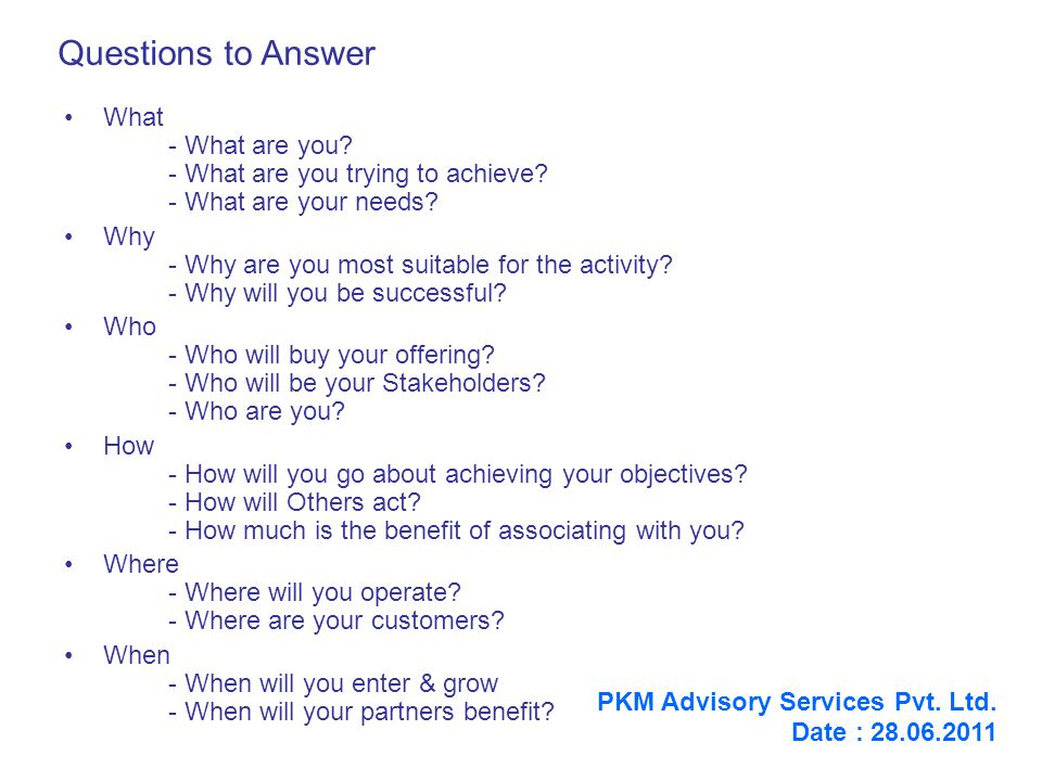 Questions to Answer What - What are you. - What are you trying to achieve.