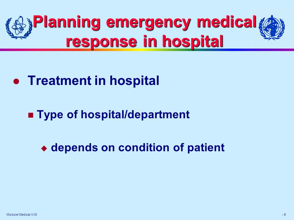 Module Medical XXII - 9 Planning emergency medical response in hospital l Treatment in hospital Type of hospital/department depends on condition of patient