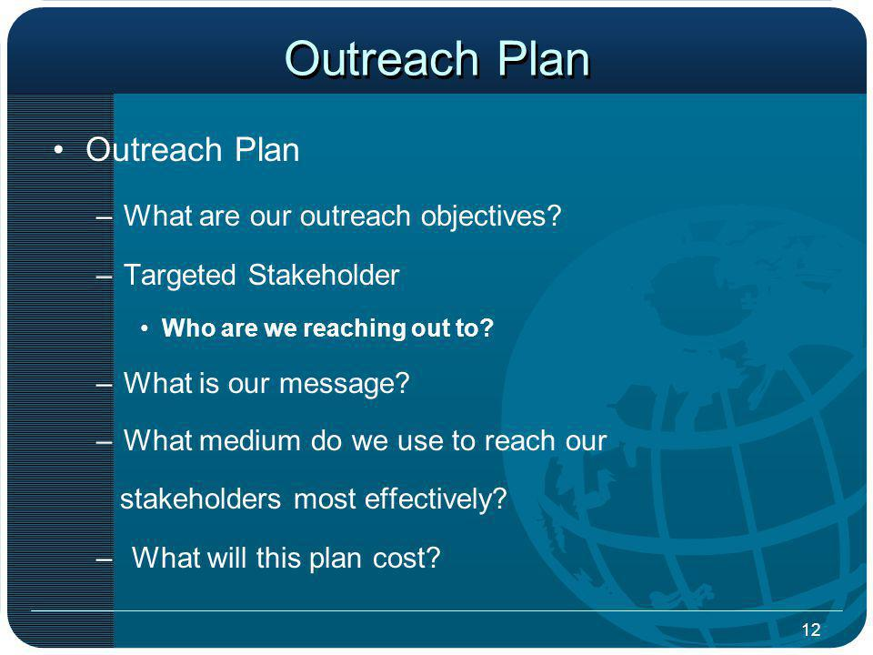 12 Outreach Plan –What are our outreach objectives.