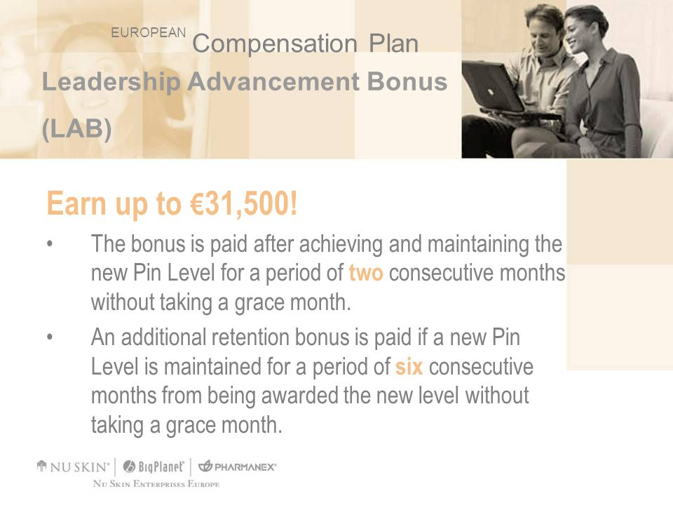 Leadership Advancement Bonus (LAB) Earn up to 31,500! The bonus is paid after achieving and maintaining the new Pin Level for a period of two consecut