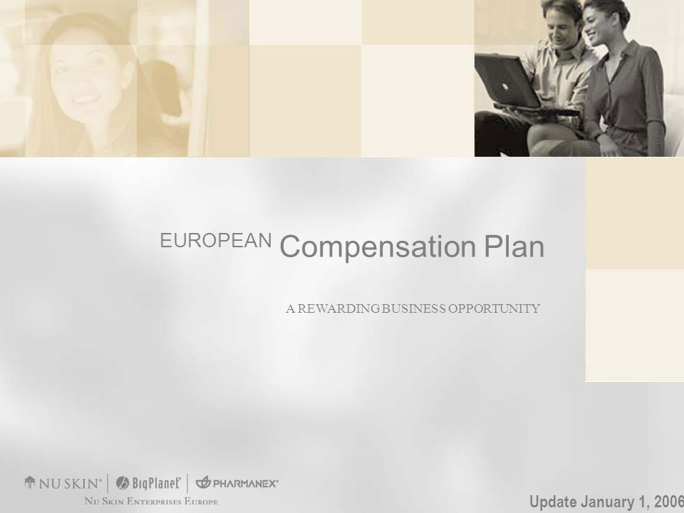 A REWARDING BUSINESS OPPORTUNITY EUROPEAN Compensation Plan Update January 1, 2006