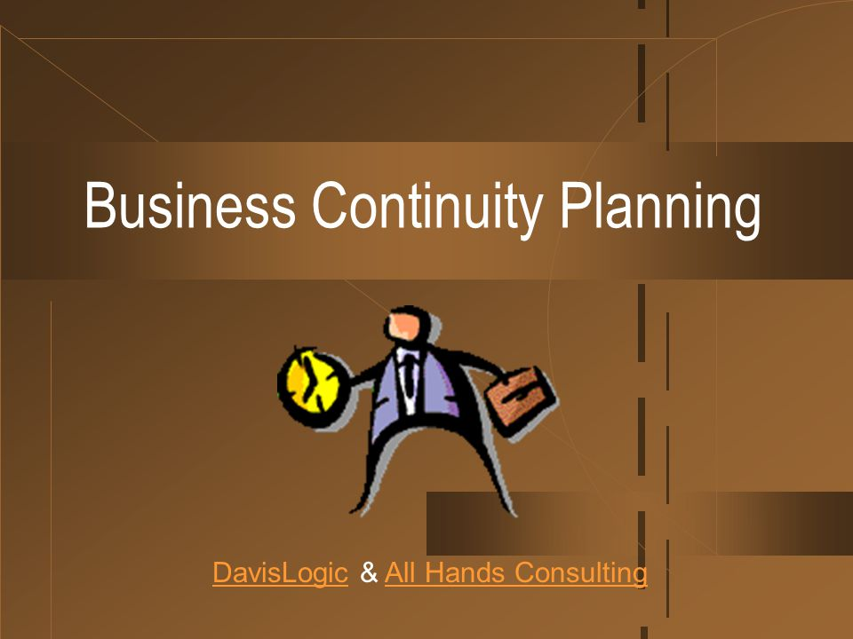 Business Continuity Planning DavisLogicDavisLogic & All Hands ConsultingAll Hands Consulting