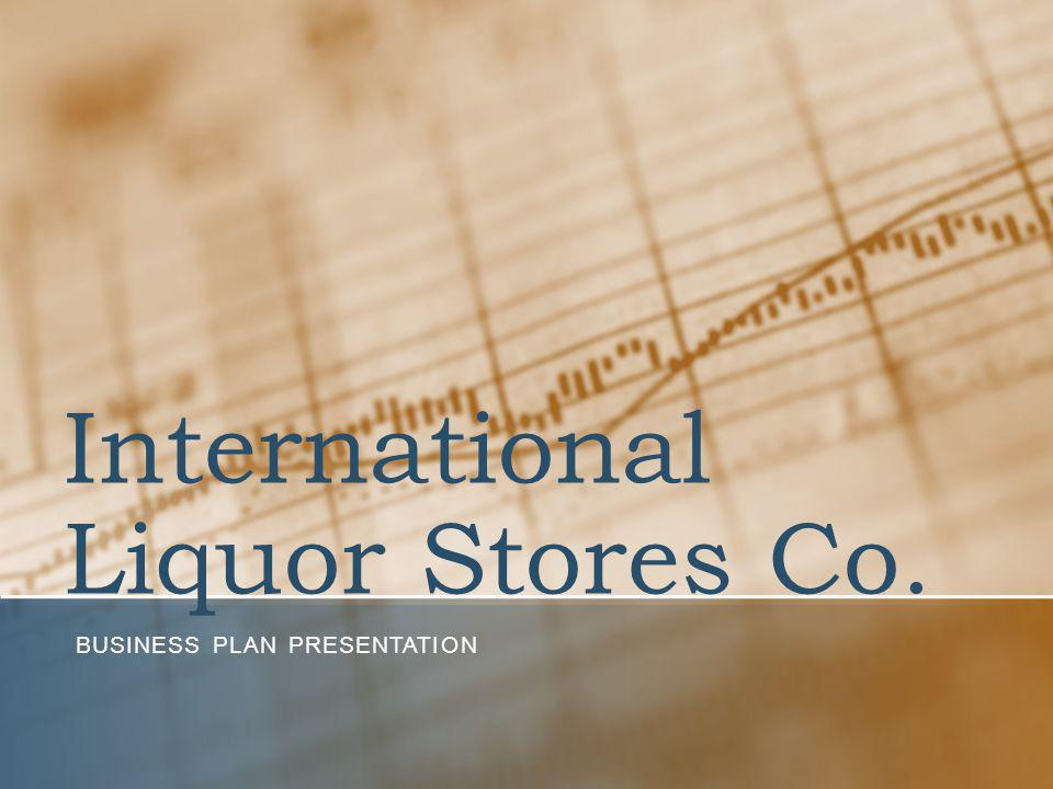 International Liquor Stores Co. BUSINESS PLAN PRESENTATION
