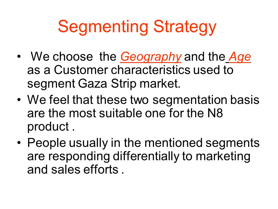 Segmenting Strategy We choose the Geography and the Age as a Customer characteristics used to segment Gaza Strip market.