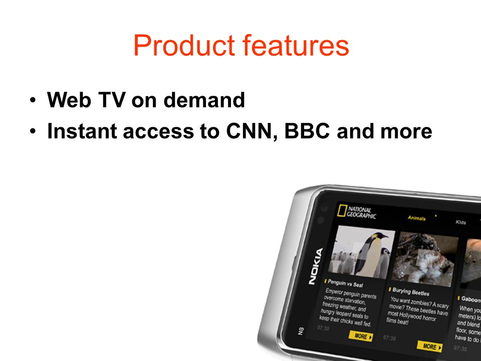 Product features Web TV on demand Instant access to CNN, BBC and more