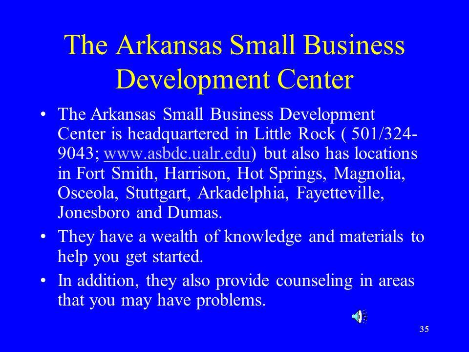 35 The Arkansas Small Business Development Center The Arkansas Small Business Development Center is headquartered in Little Rock ( 501/324- 9043; www.