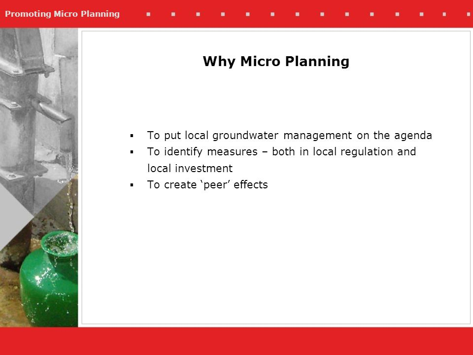 Promoting Micro Planning Trend analysis Discuss with group situation now and in the past Take 3-4 points in time and discuss: –Population numbers –Livestock numbers –Type of crops –Type and number of wells –Condition of tanks, terraces and other structures –Depth of water table –Quality of water