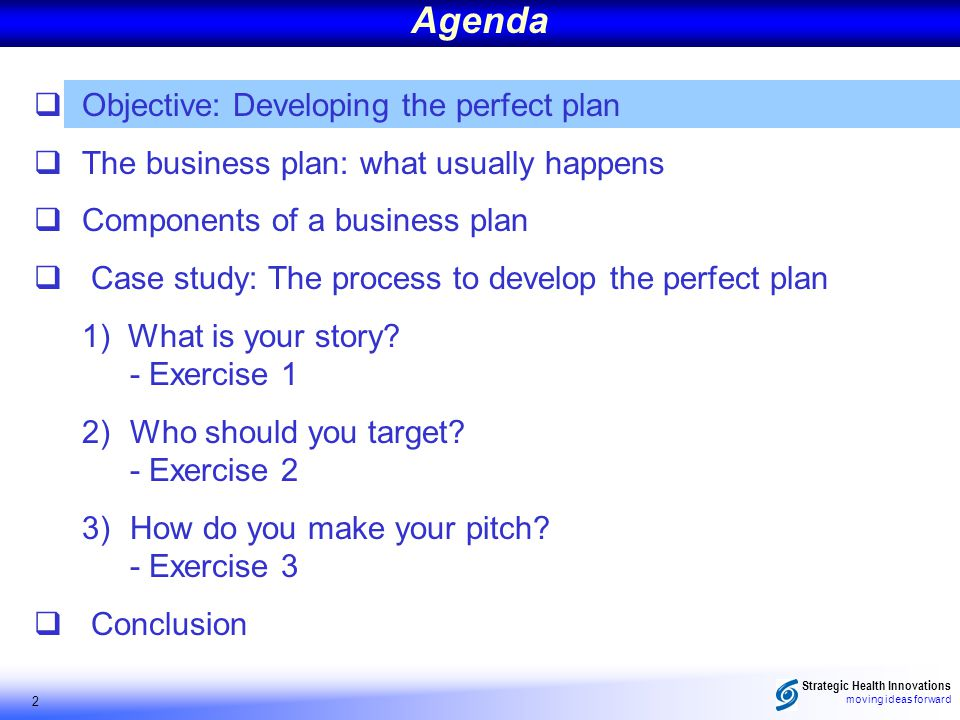 moving ideas forward 2 Objective: Developing the perfect plan The business plan: what usually happens Components of a business plan Case study: The pr