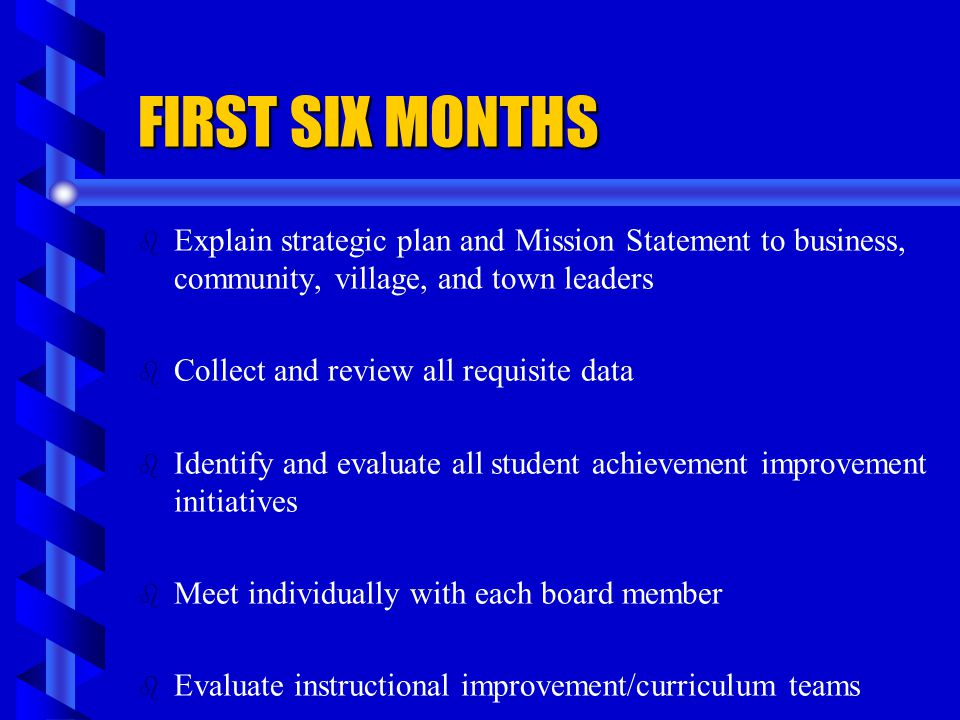 FIRST SIX MONTHS b b Explain strategic plan and Mission Statement to business, community, village, and town leaders b b Collect and review all requisi