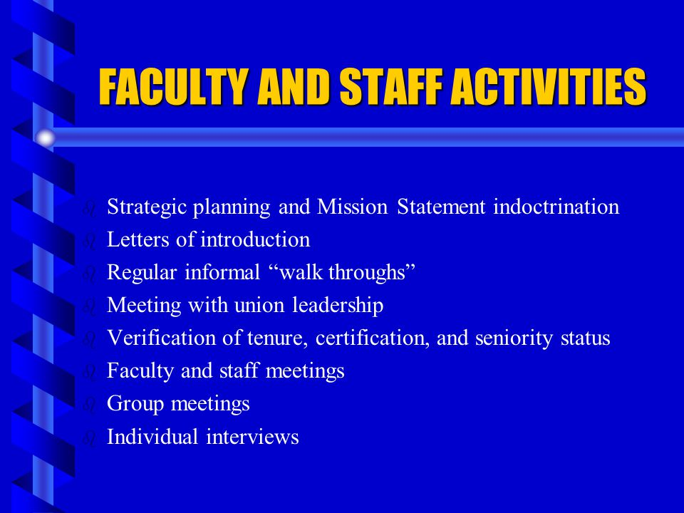 FACULTY AND STAFF ACTIVITIES b b Strategic planning and Mission Statement indoctrination b b Letters of introduction b b Regular informal walk through