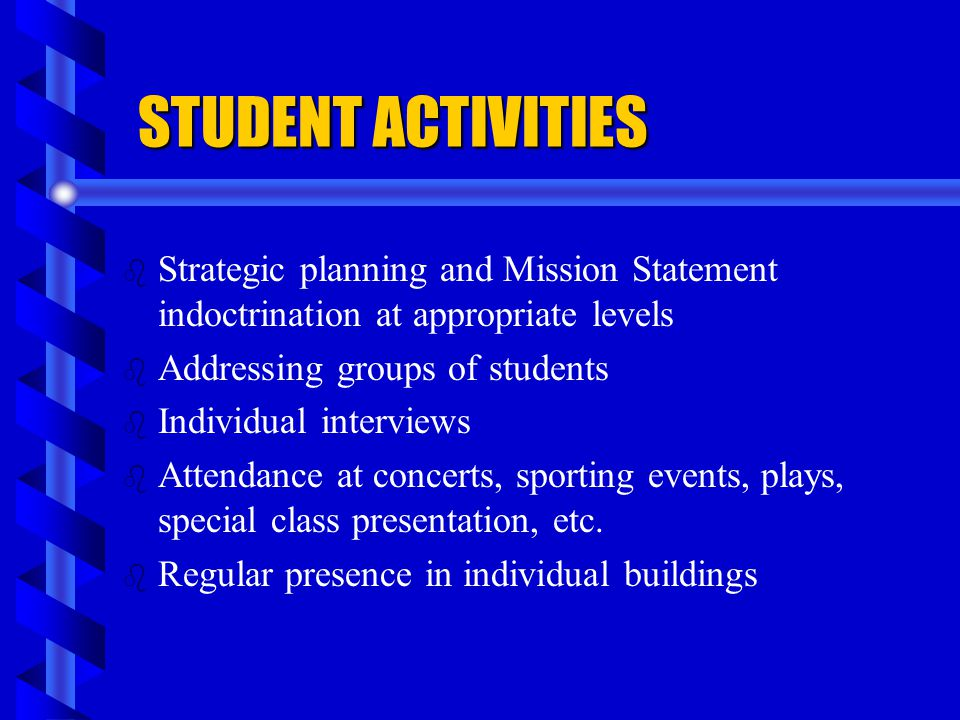 STUDENT ACTIVITIES b b Strategic planning and Mission Statement indoctrination at appropriate levels b b Addressing groups of students b b Individual