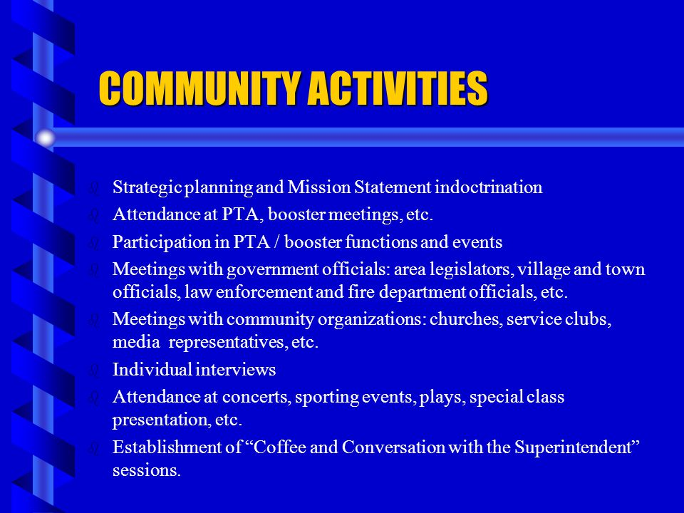 COMMUNITY ACTIVITIES b b Strategic planning and Mission Statement indoctrination b b Attendance at PTA, booster meetings, etc. b b Participation in PT