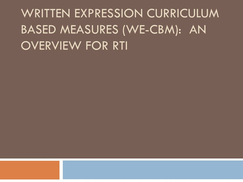 Some Common CBMs Error Analyses Appropriate for Primary Grades TWW- total words written WSC- words spelled correctly CWS- correct writing sequence: joining of 2 words that are spelled correctly AND grammatically correct.