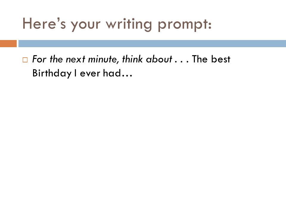 Heres your writing prompt: For the next minute, think about... The best Birthday I ever had…