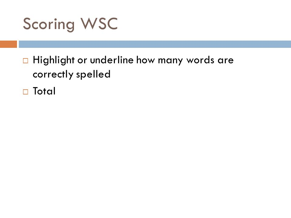 Scoring WSC Highlight or underline how many words are correctly spelled Total