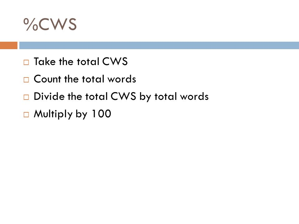 %CWS Take the total CWS Count the total words Divide the total CWS by total words Multiply by 100