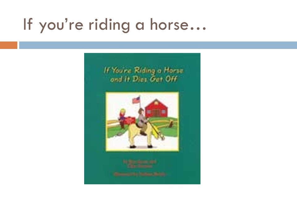 If youre riding a horse…