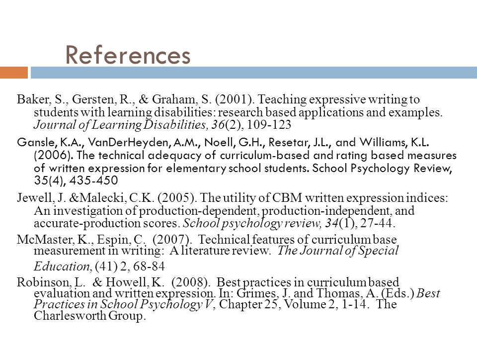 References Baker, S., Gersten, R., & Graham, S. (2001). Teaching expressive writing to students with learning disabilities: research based application
