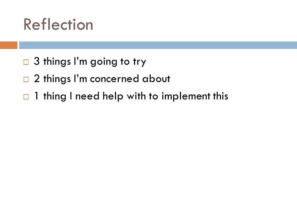 Reflection 3 things Im going to try 2 things Im concerned about 1 thing I need help with to implement this