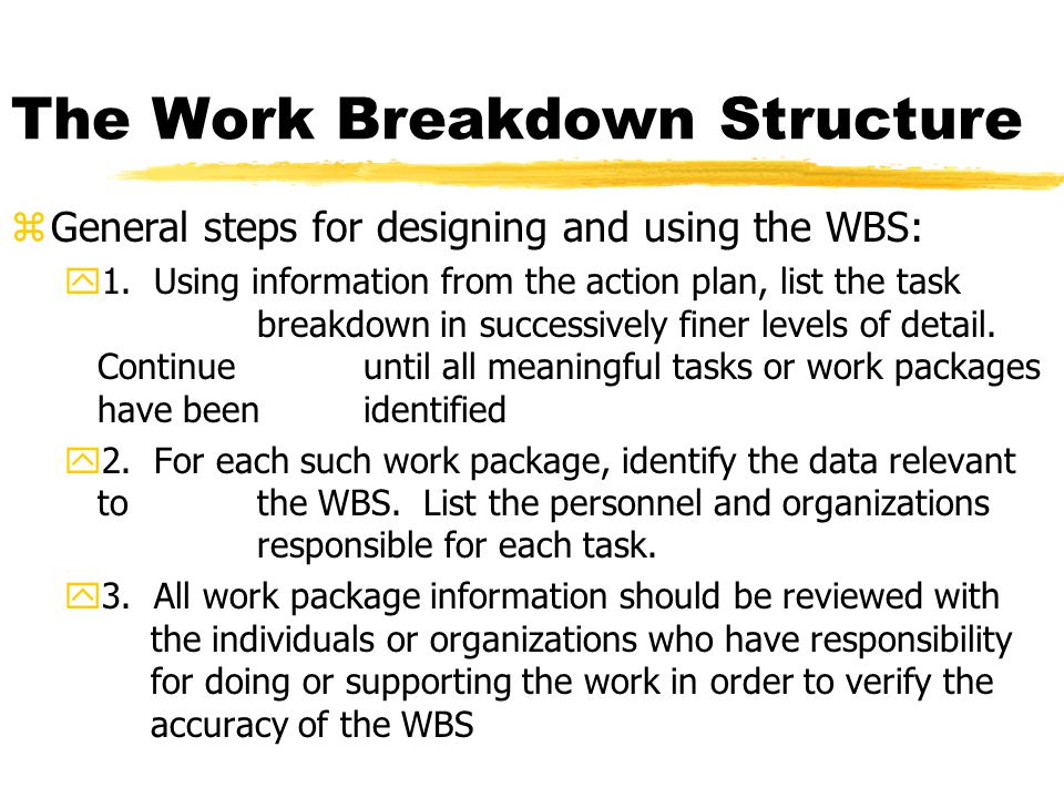 The Work Breakdown Structure zGeneral steps for designing and using the WBS: y1.