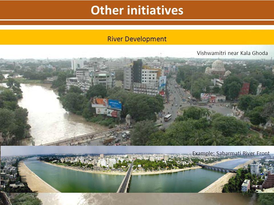 Other initiatives River Development Example: Sabarmati River Front Vishwamitri near Kala Ghoda