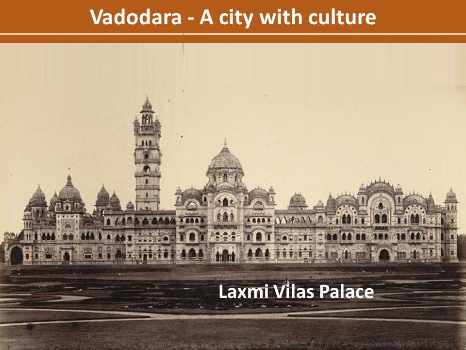 Vadodara - A city with culture Laxmi Vilas Palace
