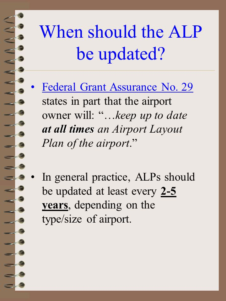 When should the ALP be updated.at all timesFederal Grant Assurance No.