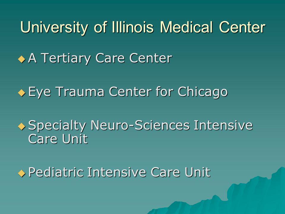 University of Illinois Medical Center A Tertiary Care Center A Tertiary Care Center Eye Trauma Center for Chicago Eye Trauma Center for Chicago Specia