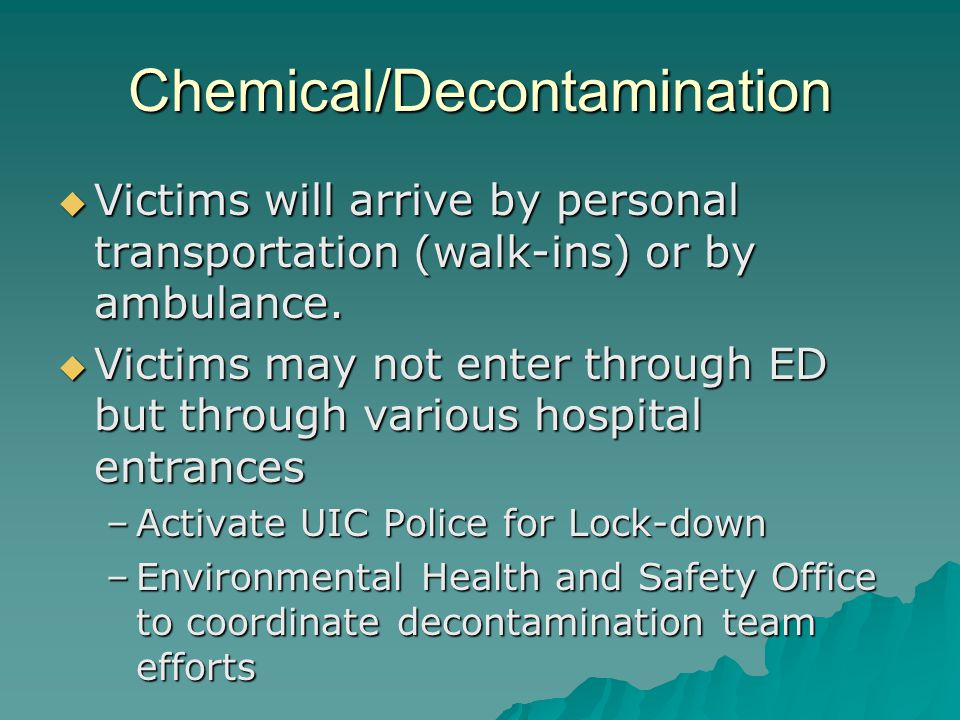 Chemical/Decontamination Victims will arrive by personal transportation (walk-ins) or by ambulance. Victims will arrive by personal transportation (wa